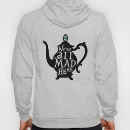 """We're all MAD here"" - Alice in Wonderland - Teapot Hoody"