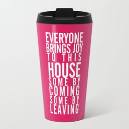 Home wall art typography quote, everyone brings joy to this house, some by coming, some by leaving Travel Mug