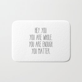 You Are Whole, You Are Enough, You Matter Bath Mat