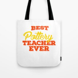 Best Pottery Teacher Ever, Clay Pottery, Ceramics Tote Bag