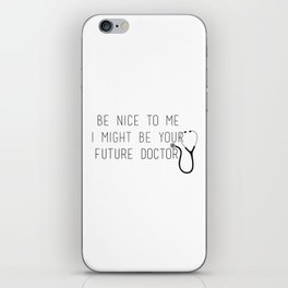 Be Nice To Me, I Might Be Your Future Doctor iPhone Skin
