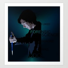 I liked Forensic Science before it was Cool Art Print