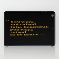 be brave iPad Cases featuring Brave by Writingsforwinter
