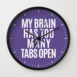 My Brain Has Too Many Tabs Open (Ultra Violet) Wall Clock