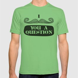 I Must Ask T-shirt