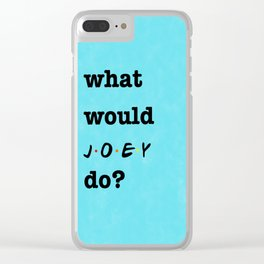 What Would JOEY Do? (1 of 7) - Watercolor Clear iPhone Case