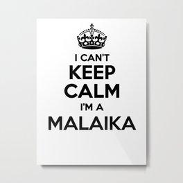I cant keep calm I am a MALAIKA Metal Print