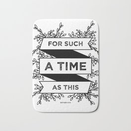 For such a time as this - Esther 4:14 Bath Mat