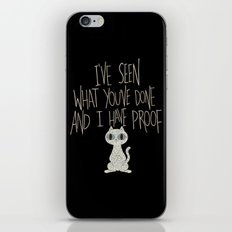I've seen what you've done and I have proof iPhone & iPod Skin