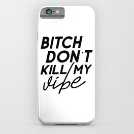 Bitch Don't Kill My Vibe Simple Square Quote Decal Sticker Wall Room Vinyl Art Music Rap Hip Hop iPhone Case