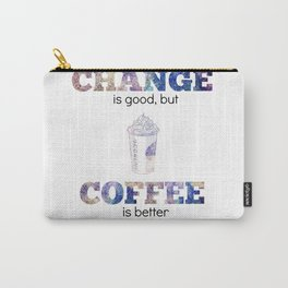 Change is Good But Coffee is Better Carry-All Pouch