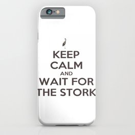 Keep Calm And Wait For The Stork Baby Delivery iPhone Case