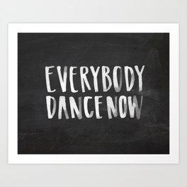 Everybody Dance Now Chalkboard Art Print