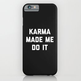 Karma Made Me Do It Funny Quote iPhone Case