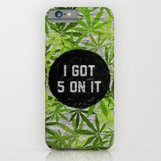 I Got 5 on It Slim Case iPhone 6s