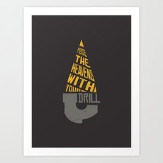 Pierce The Heavens With Your Drill Art Print