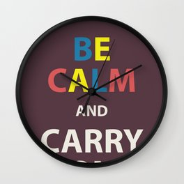 Be Calm and Carry On  Wall Clock
