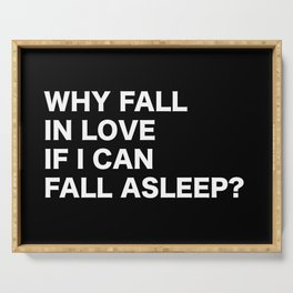 WHY FALL IN LOVE  IF I CAN  FALL ASLEEP? Serving Tray