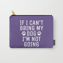 If I Can't Bring My Dog I'm Not Going (Ultra Violet) Carry-All Pouch