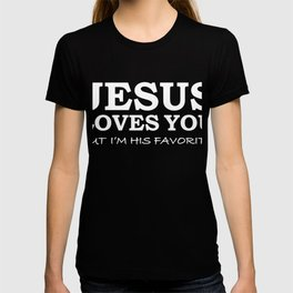 Jesus Loves You But I'm his Favorite Christian God Jesus Follower T-shirt