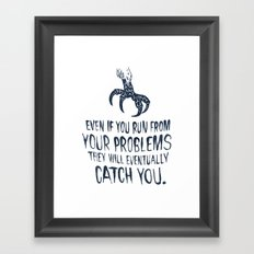 Even If You Run From Your Problems The Will Eventually Catch You Framed Art Print