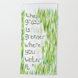 The Grass Is Greener Where You Water It Beach Towel