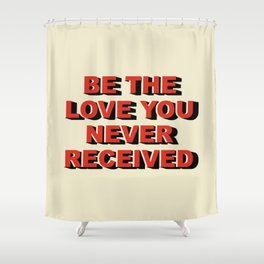 Be the love you never received Shower Curtain