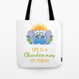 Life is a Chardonnay My Friend Tote Bag