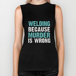 welding because murder is wrong  welder Biker Tank