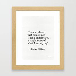 """I am so clever that sometimes I don't understand a single word of what I am saying."" Framed Art Print"