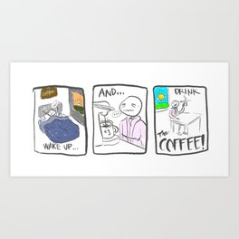 Wake Up and Drink the Coffee (by a 9 year old!) Art Print