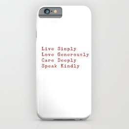 Inspiration for a good life - Live Simply, Love Generously, Care Deeply, Speak Kindly iPhone Case