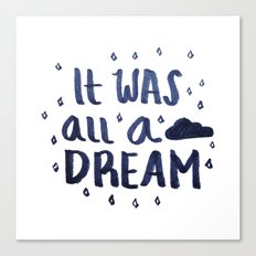 It Was All A Dream Canvas Print