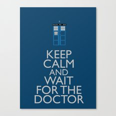 Keep Calm and wait for the Doctor Canvas Print