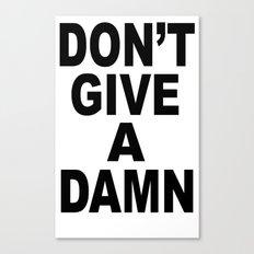 Don't Give A Damn Canvas Print