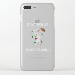 I'd Rather Be Storm Chasing for Storm Chasers Clear iPhone Case