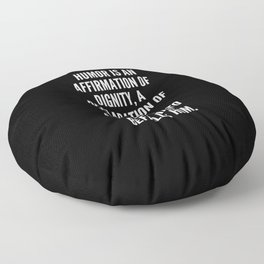Humor is an affirmation of dignity a declaration of man s superiority to all that befalls him Floor Pillow