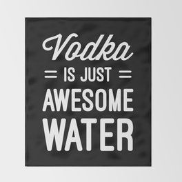 Vodka Awesome Water Funny Quote Throw Blanket