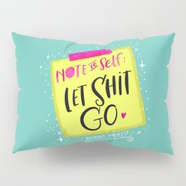 Note to Self: Let Shit Go Pillow Sham