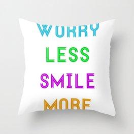 Worry Less Smile More Throw Pillow