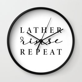 Lather Rinse Repeat - home decor Wall Clock