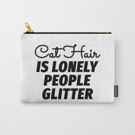 Cat Hair is Lonely People Glitter Carry-All Pouch
