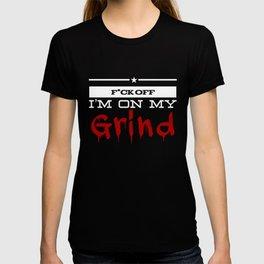 F*ck Off I'm On My Grind - Grind Boss T-shirt
