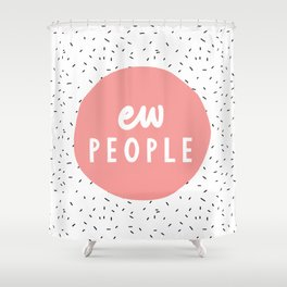 Ew People funny typography wall art home decor in pink Shower Curtain