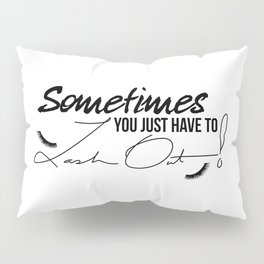 Sometimes You Just Have to Lash Out! Pillow Sham