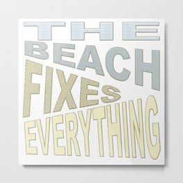 The Beach Fixes Everything Vacation Vibes Text Metal Print