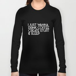 I Just Wanna Drink Coffee Create Stuff And Sleep Art Student Viking T-Shirts Long Sleeve T-shirt