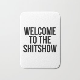 WELCOME TO THE SHITSHOW Bath Mat