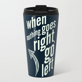 When nothing goes right, go left, inspiration, motivation quote, typography, life, humor, fun, love Travel Mug