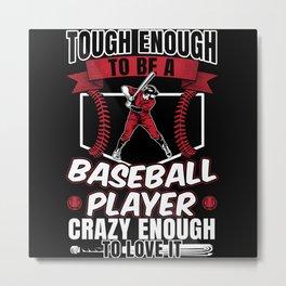 Baseball Tough Player Crazy Enough To Love It Metal Print